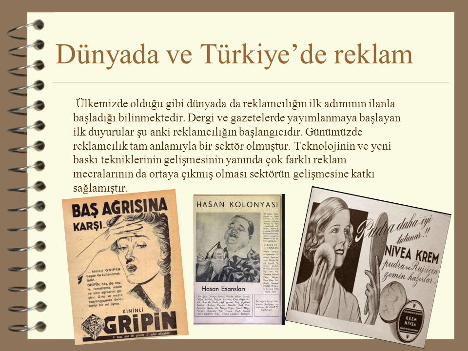 Dünyada ve Türkiye'de reklam Ülkemizde olduğu gibi dünyada da reklamcılığın ilk adımının ilanla başladığı bilinmektedir.