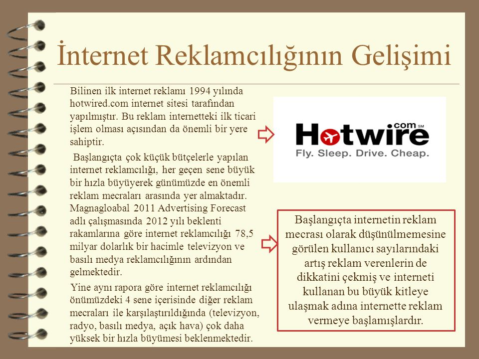 İnternet Reklamcılığının Gelişimi Bilinen ilk internet reklamı 1994 yılında hotwired.com internet sitesi tarafından yapılmıştır.