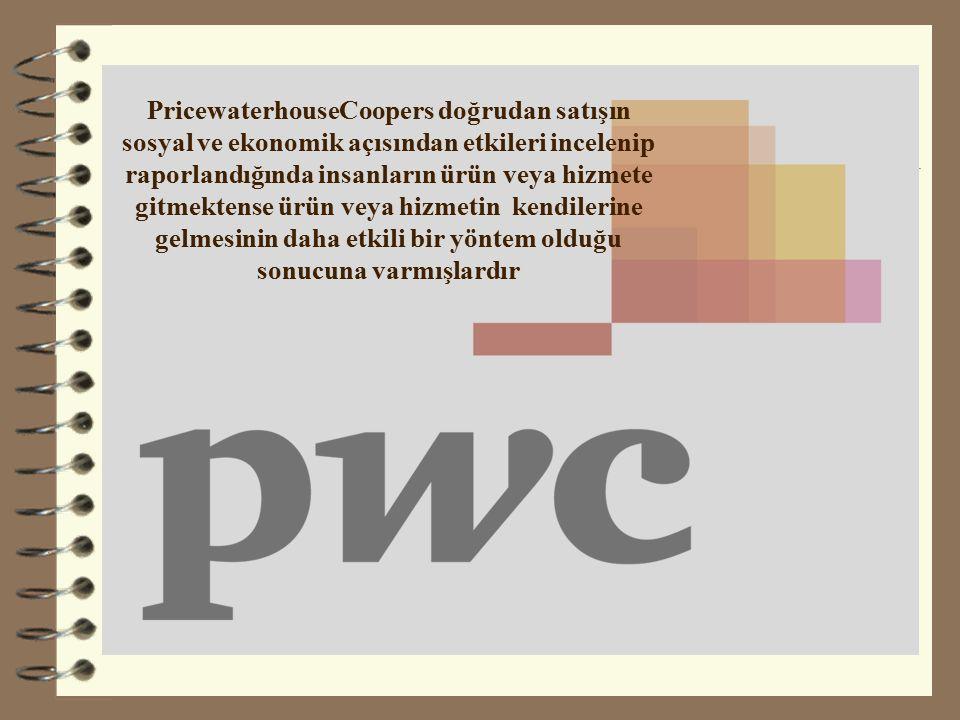 PricewaterhouseCoopers doğrudan satışın sosyal ve ekonomik açısından etkileri incelenip raporlandığında insanların ürün veya hizmete gitmektense ürün