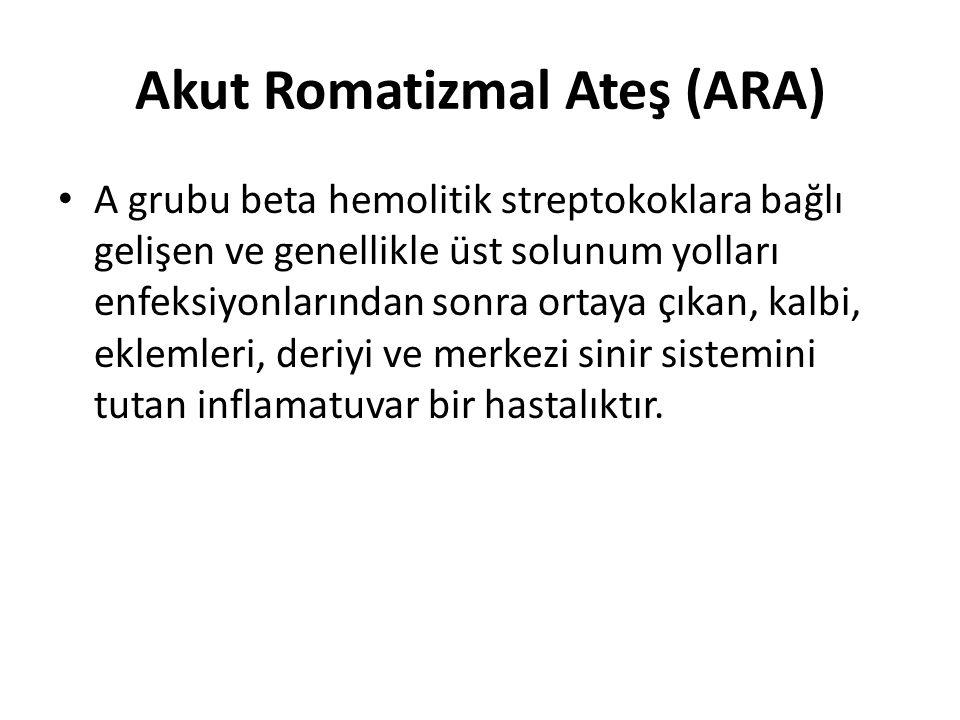 Akut Romatizmal Ateş (ARA) A grubu beta hemolitik streptokoklara bağlı gelişen ve genellikle üst solunum yolları enfeksiyonlarından sonra ortaya çıkan, kalbi, eklemleri, deriyi ve merkezi sinir sistemini tutan inflamatuvar bir hastalıktır.