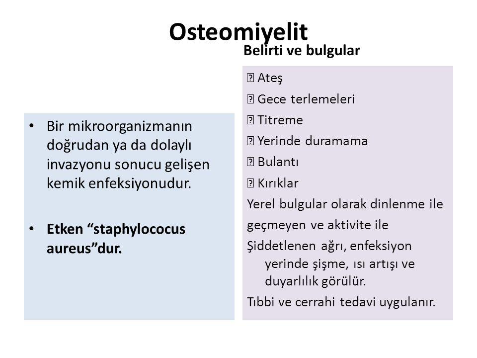 """Osteomiyelit Bir mikroorganizmanın doğrudan ya da dolaylı invazyonu sonucu gelişen kemik enfeksiyonudur. Etken """"staphylococus aureus""""dur. Belirti ve b"""