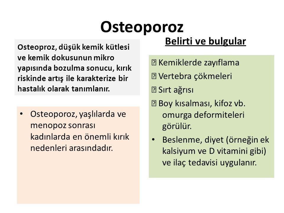 Osteoporoz Osteoproz, düşük kemik kütlesi ve kemik dokusunun mikro yapısında bozulma sonucu, kırık riskinde artış ile karakterize bir hastalık olarak