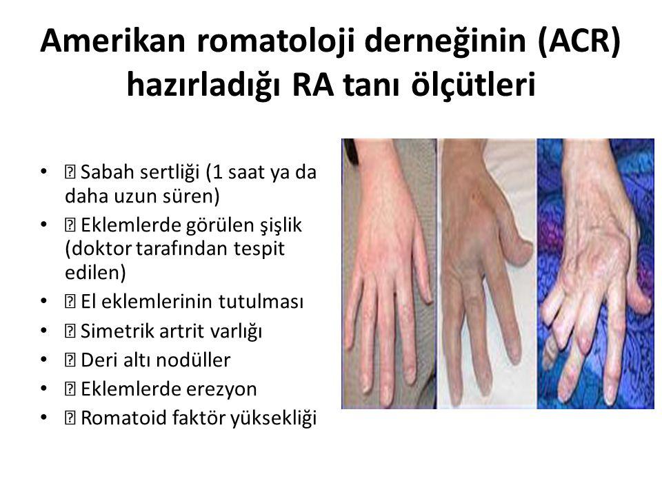 Amerikan romatoloji derneğinin (ACR) hazırladığı RA tanı ölçütleri  Sabah sertliği (1 saat ya da daha uzun süren)  Eklemlerde görülen şişlik (doktor tarafından tespit edilen)  El eklemlerinin tutulması  Simetrik artrit varlığı  Deri altı nodüller  Eklemlerde erezyon  Romatoid faktör yüksekliği