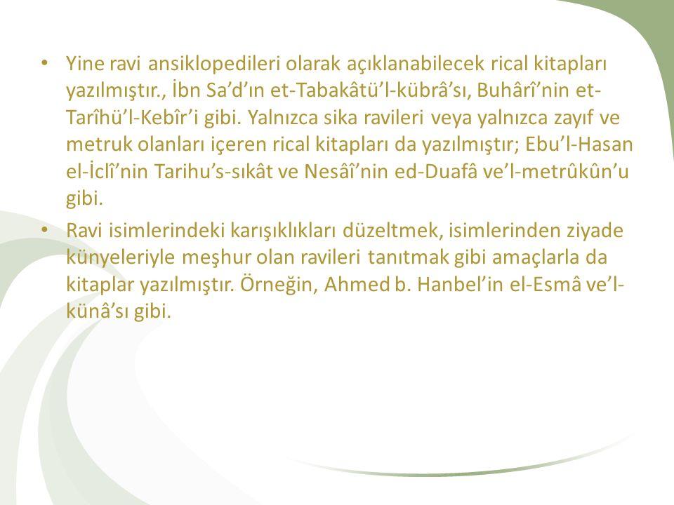 Yine ravi ansiklopedileri olarak açıklanabilecek rical kitapları yazılmıştır., İbn Sa'd'ın et-Tabakâtü'l-kübrâ'sı, Buhârî'nin et- Tarîhü'l-Kebîr'i gib