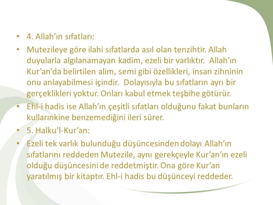 4. Allah'ın sıfatları: Mutezileye göre ilahi sıfatlarda asıl olan tenzihtir. Allah duyularla algılanamayan kadim, ezeli bir varlıktır. Allah'ın Kur'an