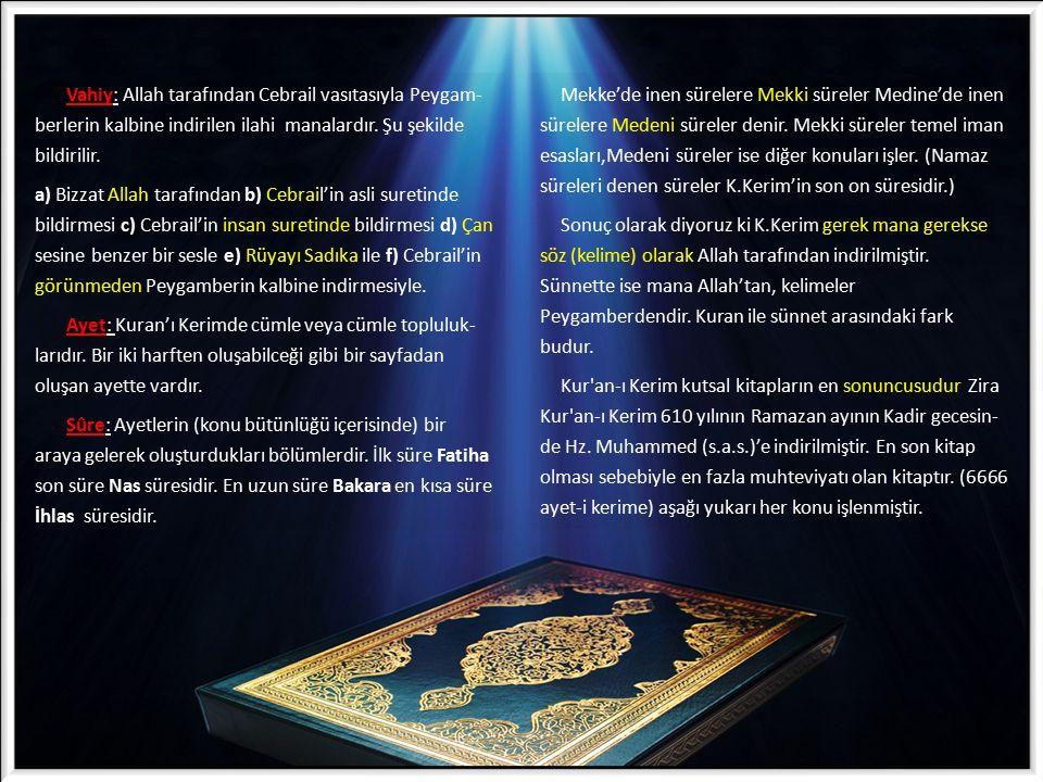 Vahiy: Allah tarafından Cebrail vasıtasıyla Peygam- berlerin kalbine indirilen ilahi manalardır. Şu şekilde bildirilir. a) Bizzat Allah tarafından b)