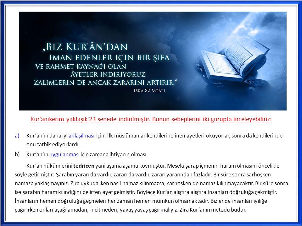 a) Kur'an'ın daha iyi anlaşılması için. İlk müslümanlar kendilerine inen ayetleri okuyorlar, sonra da kendilerinde onu tatbik ediyorlardı. b) Kur'an'ı
