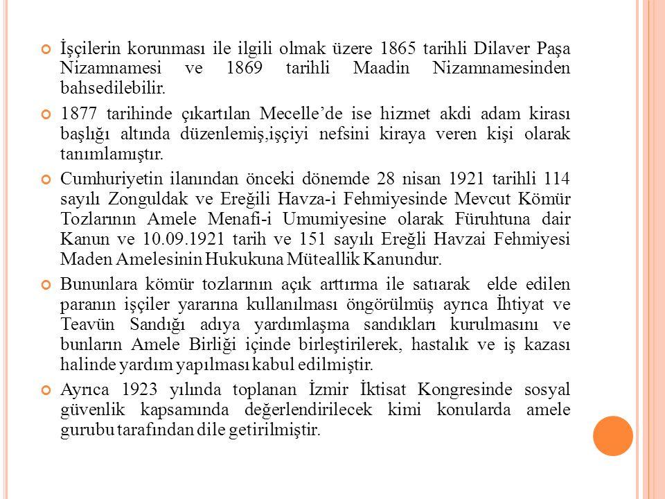 İşçilerin korunması ile ilgili olmak üzere 1865 tarihli Dilaver Paşa Nizamnamesi ve 1869 tarihli Maadin Nizamnamesinden bahsedilebilir. 1877 tarihinde