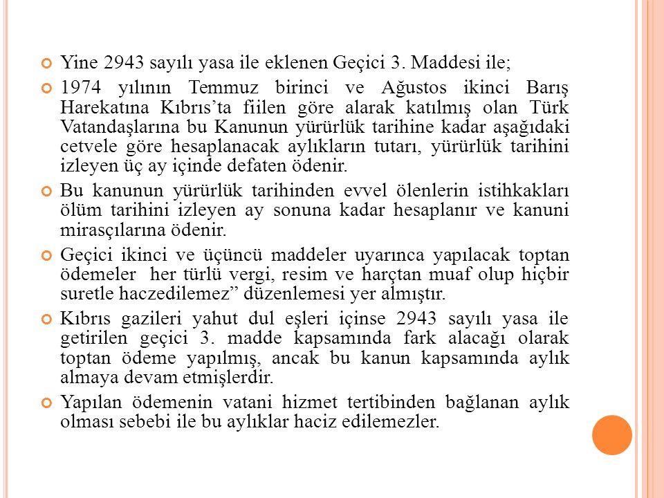 Yine 2943 sayılı yasa ile eklenen Geçici 3. Maddesi ile; 1974 yılının Temmuz birinci ve Ağustos ikinci Barış Harekatına Kıbrıs'ta fiilen göre alarak k