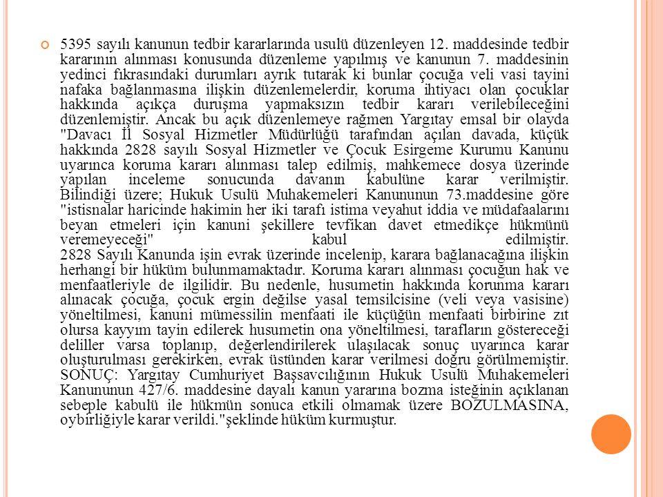 5395 sayılı kanunun tedbir kararlarında usulü düzenleyen 12. maddesinde tedbir kararının alınması konusunda düzenleme yapılmış ve kanunun 7. maddesini