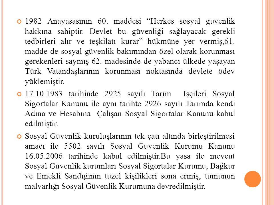 1982 Anayasasının 60.maddesi Herkes sosyal güvenlik hakkına sahiptir.