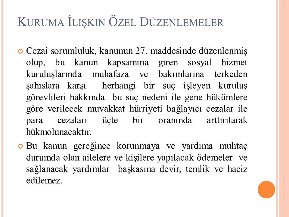 K URUMA İ LIŞKIN Ö ZEL D ÜZENLEMELER Cezai sorumluluk, kanunun 27. maddesinde düzenlenmiş olup, bu kanun kapsamına giren sosyal hizmet kuruluşlarında