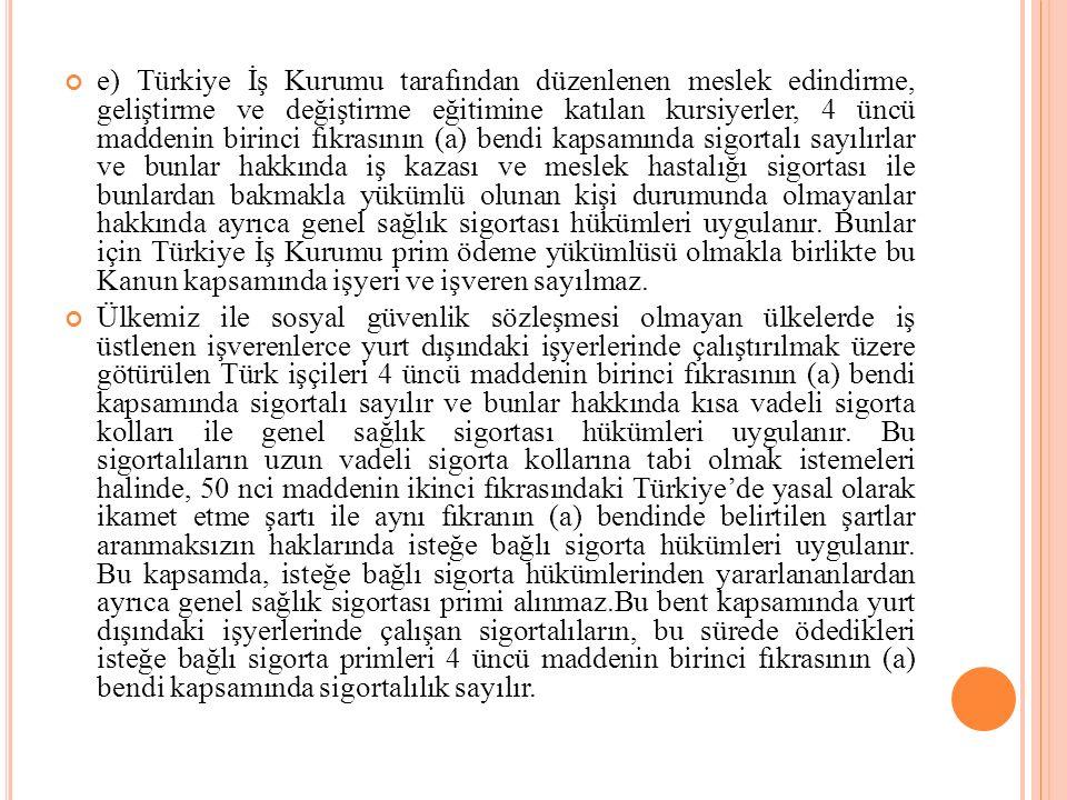 e) Türkiye İş Kurumu tarafından düzenlenen meslek edindirme, geliştirme ve değiştirme eğitimine katılan kursiyerler, 4 üncü maddenin birinci fıkrasını
