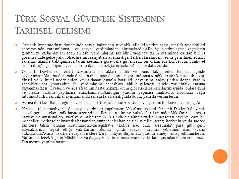 T ÜRK S OSYAL G ÜVENLIK S ISTEMININ T ARIHSEL GELIŞIMI Osmanlı İmparatorluğu döneminde sosyal bakımdan güvenlik, aile içi yardımlaşma, meslek teşekkül