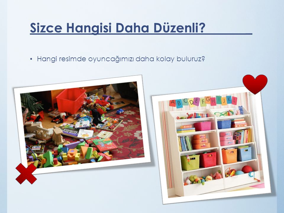 Hangi resimde oyuncağımızı daha kolay buluruz? Sizce Hangisi Daha Düzenli? _