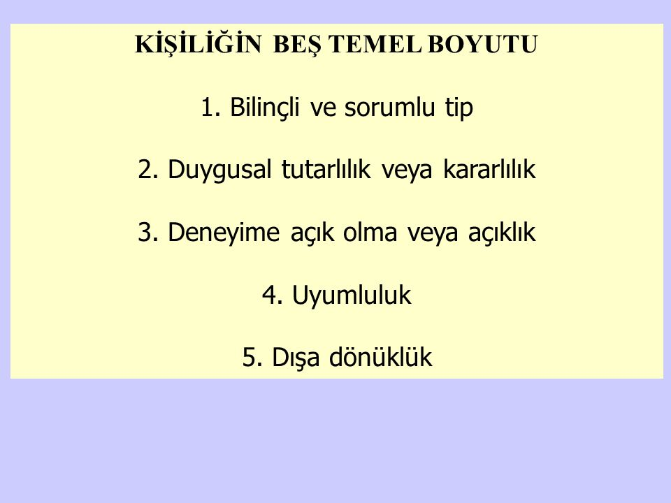 KİŞİLİĞİN BEŞ TEMEL BOYUTU 1.