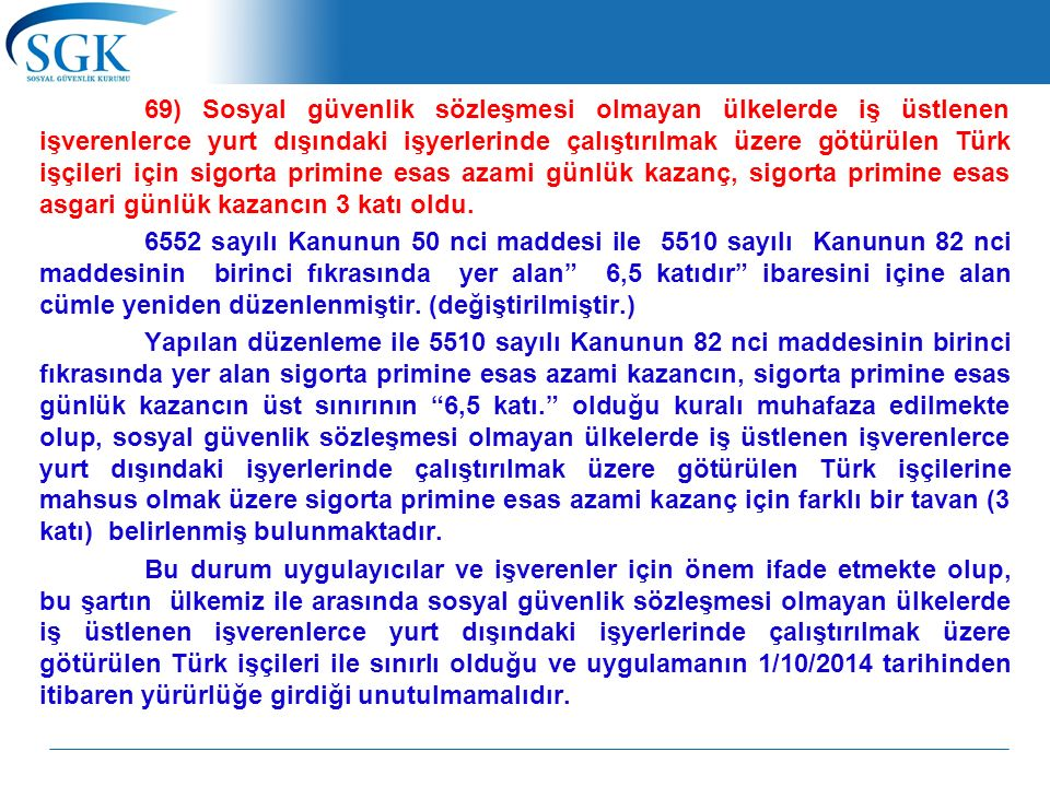 69) Sosyal güvenlik sözleşmesi olmayan ülkelerde iş üstlenen işverenlerce yurt dışındaki işyerlerinde çalıştırılmak üzere götürülen Türk işçileri için