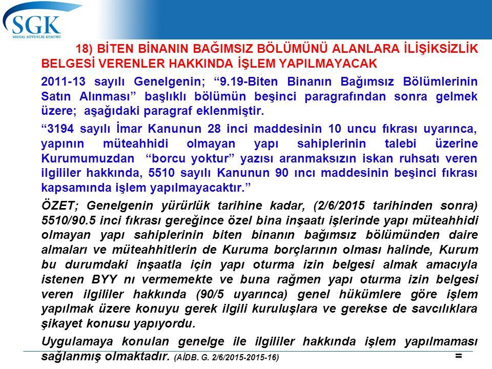 """18) BİTEN BİNANIN BAĞIMSIZ BÖLÜMÜNÜ ALANLARA İLİŞİKSİZLİK BELGESİ VERENLER HAKKINDA İŞLEM YAPILMAYACAK 2011-13 sayılı Genelgenin; """"9.19-Biten Binanın"""