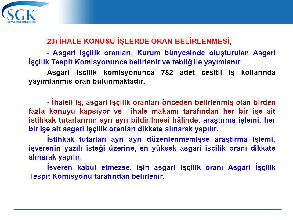 23) İHALE KONUSU İŞLERDE ORAN BELİRLENMESİ, - Asgari işçilik oranları, Kurum bünyesinde oluşturulan Asgari İşçilik Tespit Komisyonunca belirlenir ve t