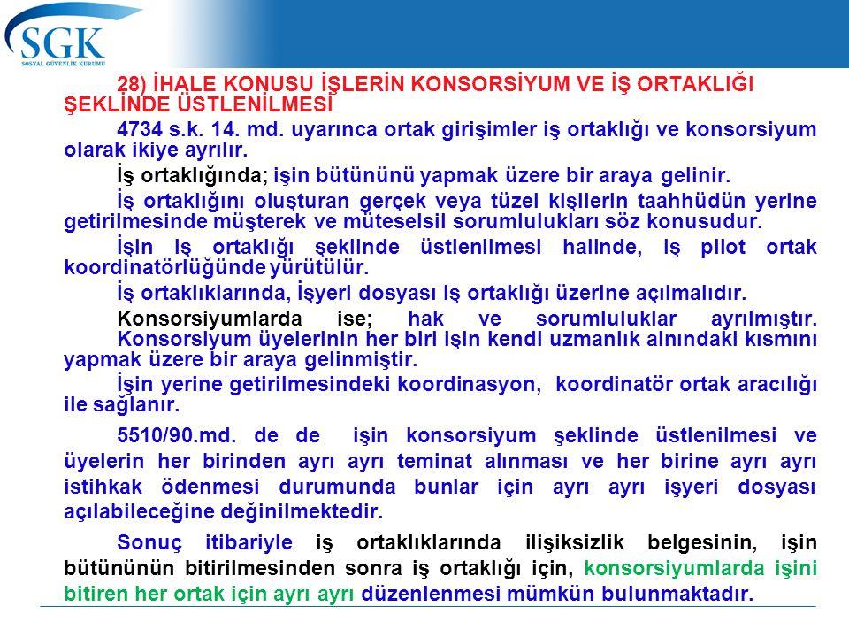 28) İHALE KONUSU İŞLERİN KONSORSİYUM VE İŞ ORTAKLIĞI ŞEKLİNDE ÜSTLENİLMESİ 4734 s.k. 14. md. uyarınca ortak girişimler iş ortaklığı ve konsorsiyum ola