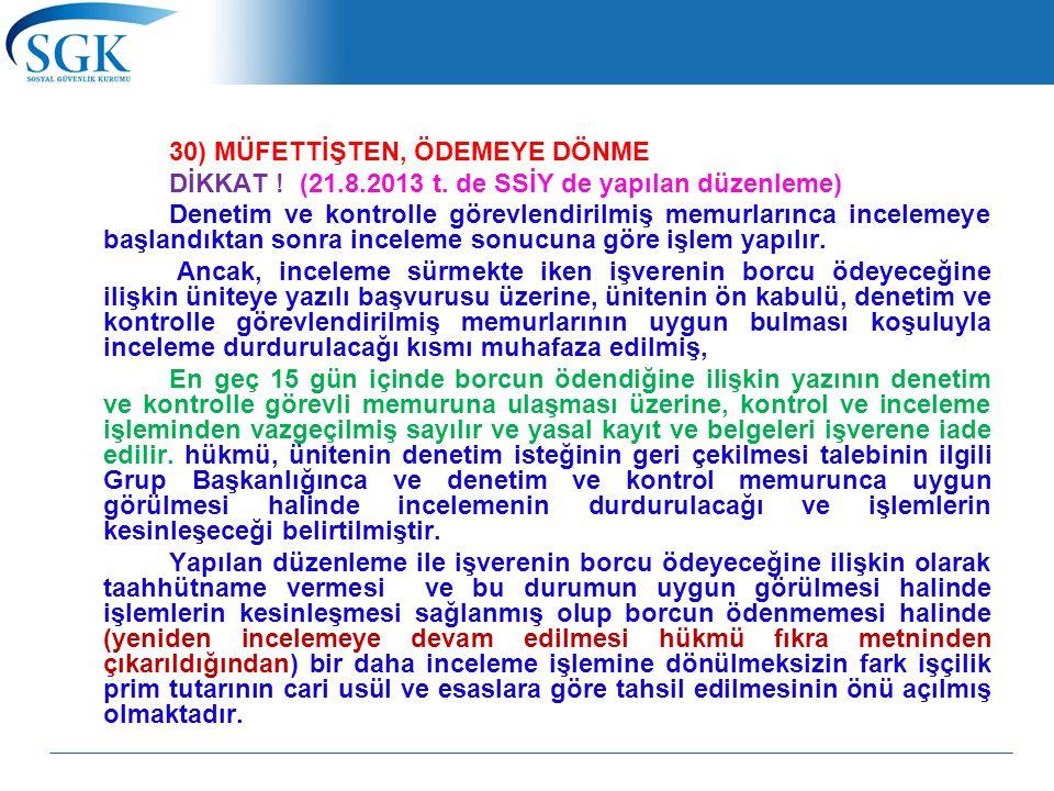 30) MÜFETTİŞTEN, ÖDEMEYE DÖNME DİKKAT ! (21.8.2013 t. de SSİY de yapılan düzenleme) Denetim ve kontrolle görevlendirilmiş memurlarınca incelemeye başl
