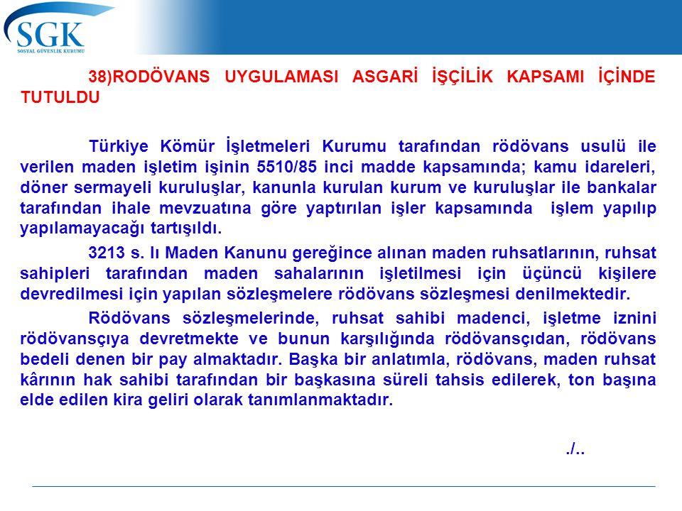38)RODÖVANS UYGULAMASI ASGARİ İŞÇİLİK KAPSAMI İÇİNDE TUTULDU Türkiye Kömür İşletmeleri Kurumu tarafından rödövans usulü ile verilen maden işletim işin
