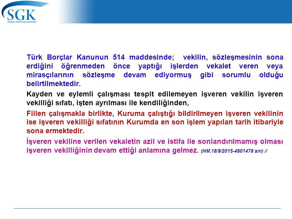 Türk Borçlar Kanunun 514 maddesinde; vekilin, sözleşmesinin sona erdiğini öğrenmeden önce yaptığı işlerden vekalet veren veya mirasçılarının sözleşme