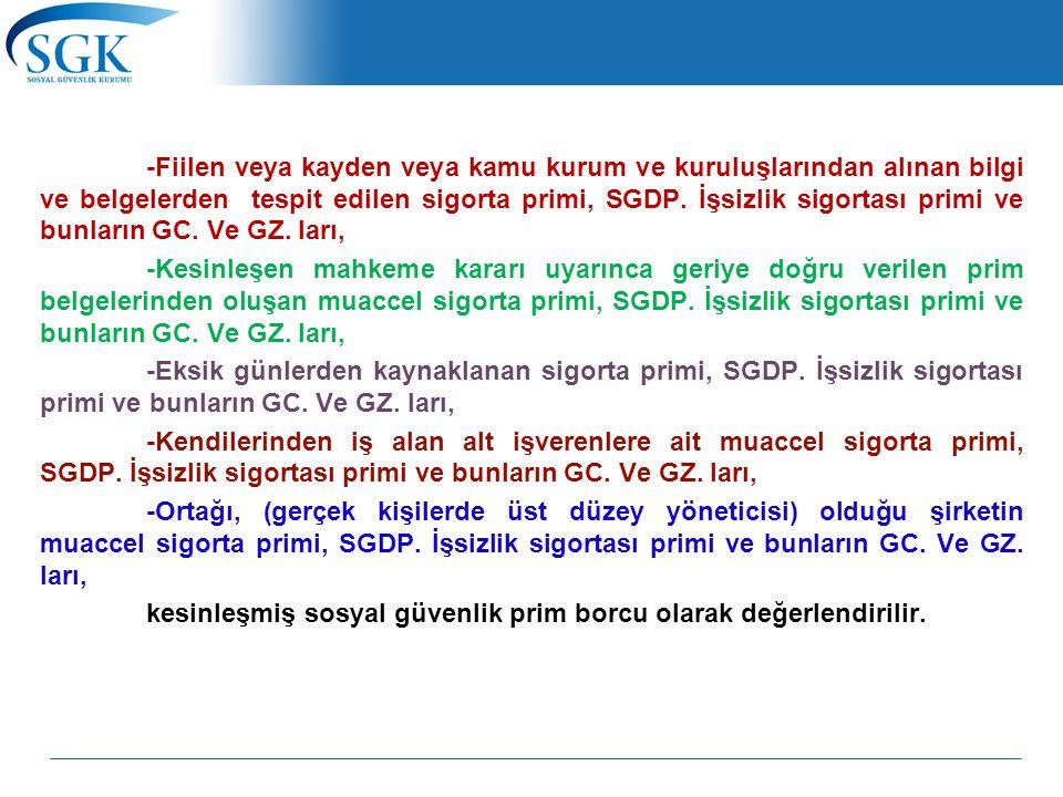 -Fiilen veya kayden veya kamu kurum ve kuruluşlarından alınan bilgi ve belgelerden tespit edilen sigorta primi, SGDP. İşsizlik sigortası primi ve bunl