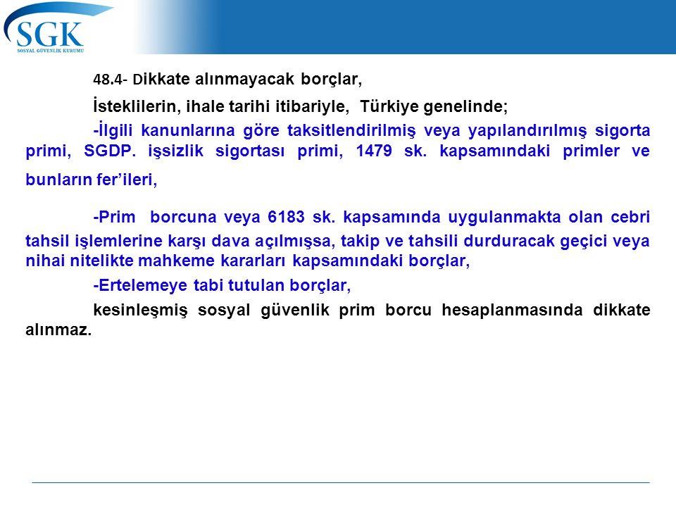 48.4- D ikkate alınmayacak borçlar, İsteklilerin, ihale tarihi itibariyle, Türkiye genelinde; -İlgili kanunlarına göre taksitlendirilmiş veya yapılandırılmış sigorta primi, SGDP.
