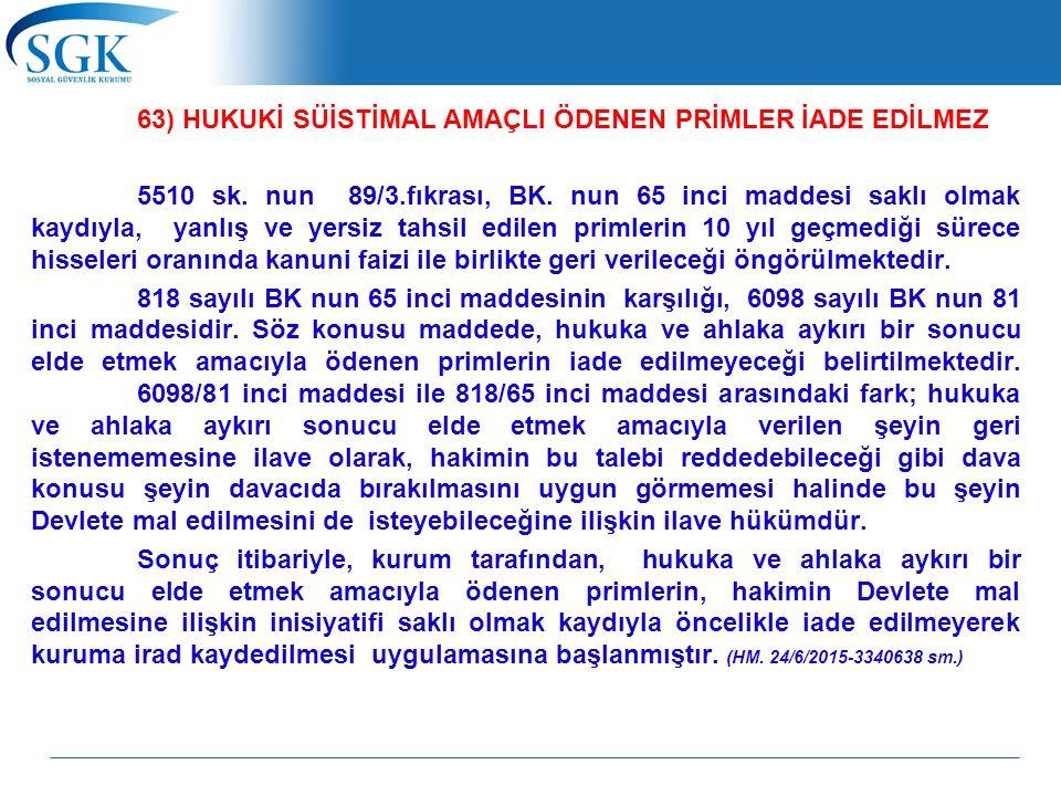63) HUKUKİ SÜİSTİMAL AMAÇLI ÖDENEN PRİMLER İADE EDİLMEZ 5510 sk.