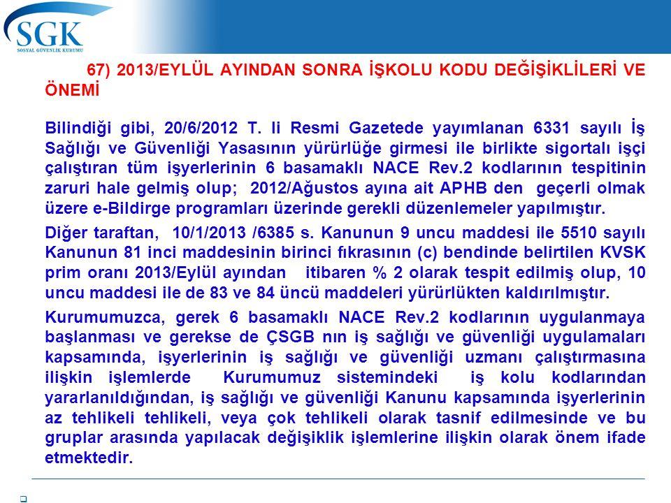 67) 2013/EYLÜL AYINDAN SONRA İŞKOLU KODU DEĞİŞİKLİLERİ VE ÖNEMİ Bilindiği gibi, 20/6/2012 T.