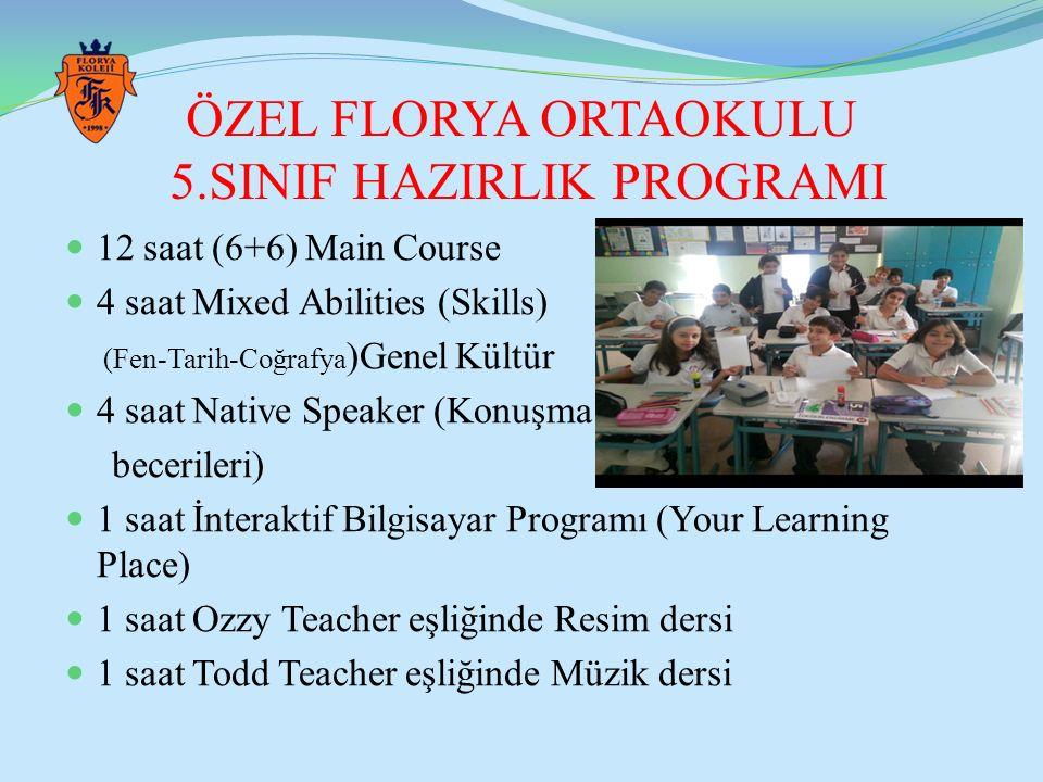 ÖZEL FLORYA ORTAOKULU 5.SINIF HAZIRLIK PROGRAMI 12 saat (6+6) Main Course 4 saat Mixed Abilities (Skills) (Fen-Tarih-Coğrafya )Genel Kültür 4 saat Nat