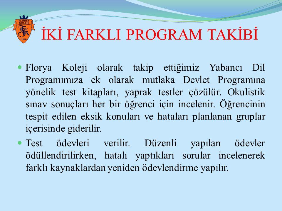 İKİ FARKLI PROGRAM TAKİBİ Florya Koleji olarak takip ettiğimiz Yabancı Dil Programımıza ek olarak mutlaka Devlet Programına yönelik test kitapları, ya