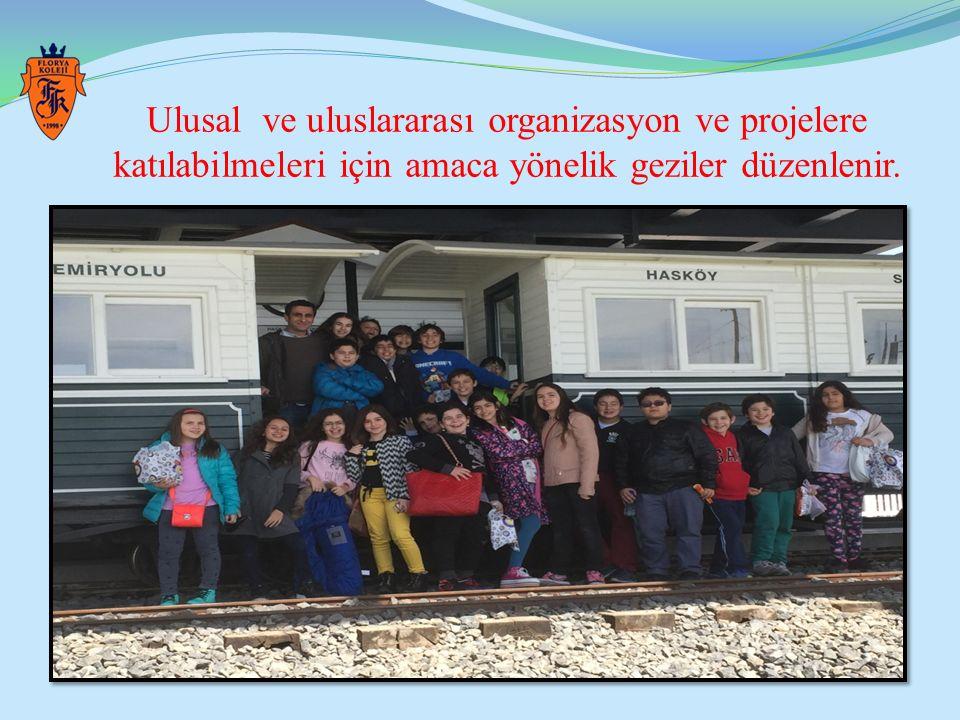 Ulusal ve uluslararası organizasyon ve projelere katılabilmeleri için amaca yönelik geziler düzenlenir.