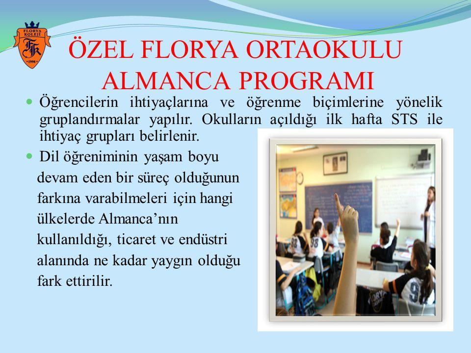 ÖZEL FLORYA ORTAOKULU ALMANCA PROGRAMI Öğrencilerin ihtiyaçlarına ve öğrenme biçimlerine yönelik gruplandırmalar yapılır. Okulların açıldığı ilk hafta