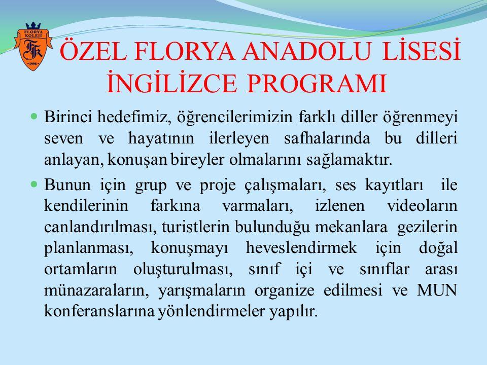 ÖZEL FLORYA ANADOLU LİSESİ İNGİLİZCE PROGRAMI Birinci hedefimiz, öğrencilerimizin farklı diller öğrenmeyi seven ve hayatının ilerleyen safhalarında bu