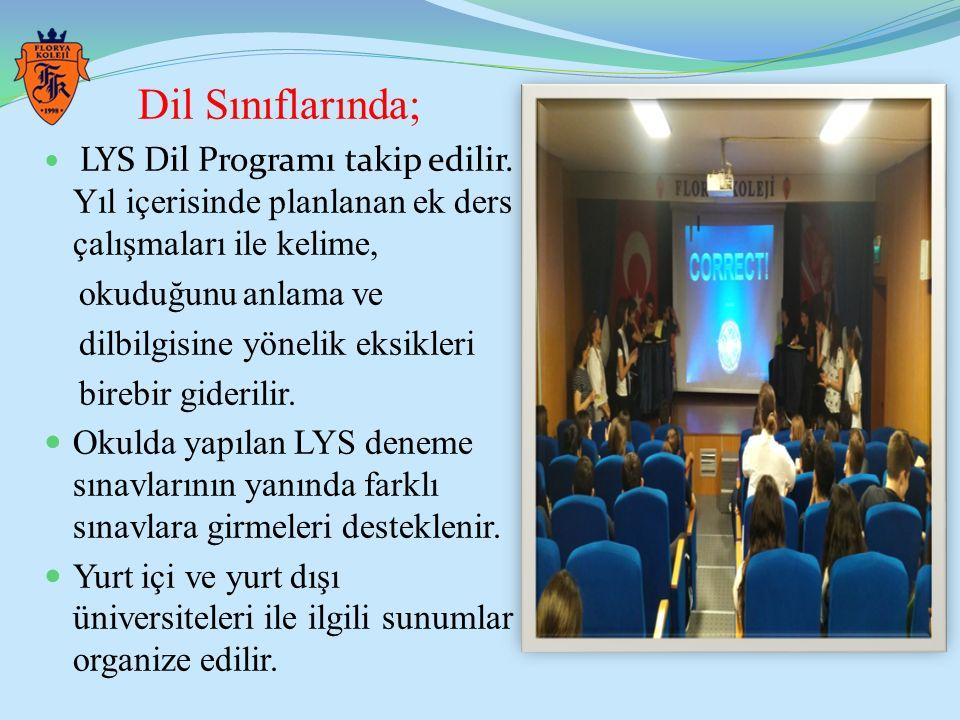 Dil Sınıflarında; LYS Dil Programı takip edilir. Yıl içerisinde planlanan ek ders çalışmaları ile kelime, okuduğunu anlama ve dilbilgisine yönelik eks