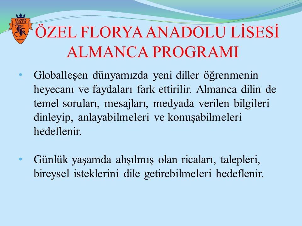 ÖZEL FLORYA ANADOLU LİSESİ ALMANCA PROGRAMI Globalleşen dünyamızda yeni diller öğrenmenin heyecanı ve faydaları fark ettirilir. Almanca dilin de temel