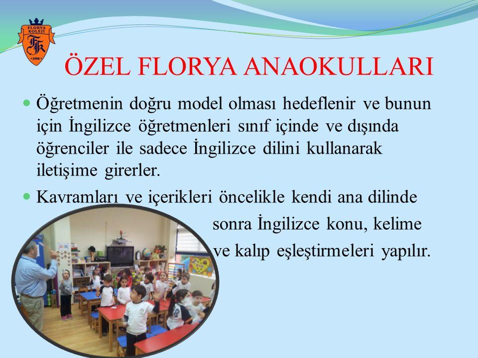 ÖZEL FLORYA ANAOKULLARI Öğretmenin doğru model olması hedeflenir ve bunun için İngilizce öğretmenleri sınıf içinde ve dışında öğrenciler ile sadece İn