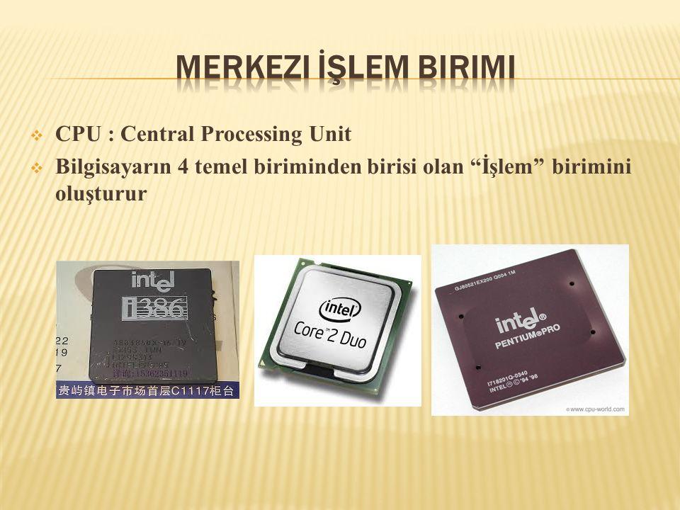 """ CPU : Central Processing Unit  Bilgisayarın 4 temel biriminden birisi olan """"İşlem"""" birimini oluşturur"""