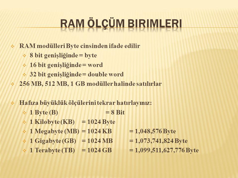  RAM modülleri Byte cinsinden ifade edilir  8 bit genişliğinde = byte  16 bit genişliğinde = word  32 bit genişliğinde = double word  256 MB, 512