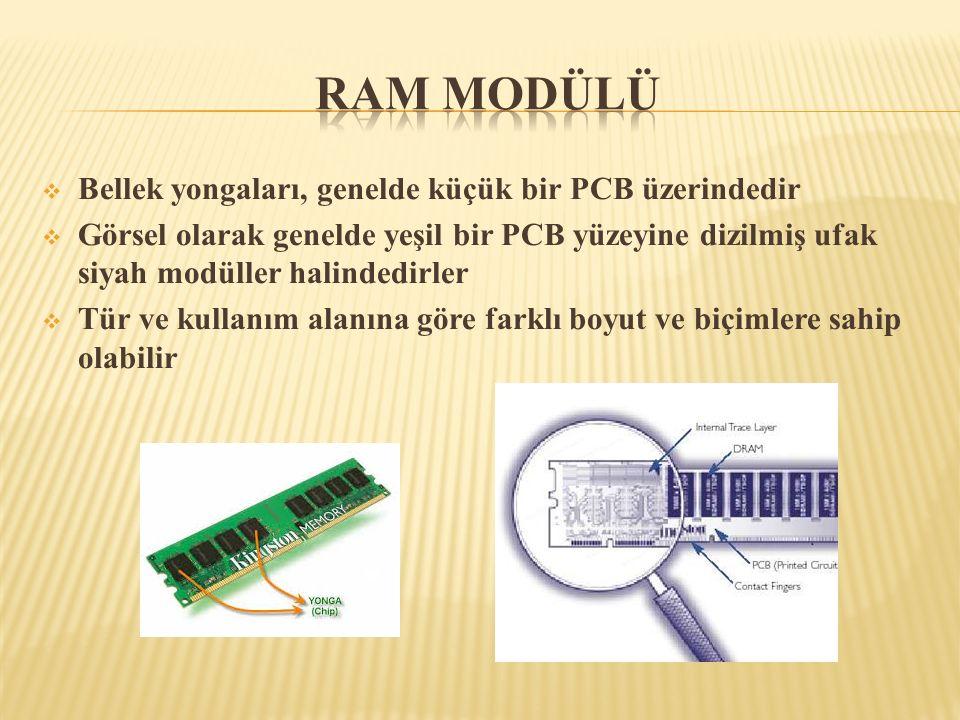  Bellek yongaları, genelde küçük bir PCB üzerindedir  Görsel olarak genelde yeşil bir PCB yüzeyine dizilmiş ufak siyah modüller halindedirler  Tür