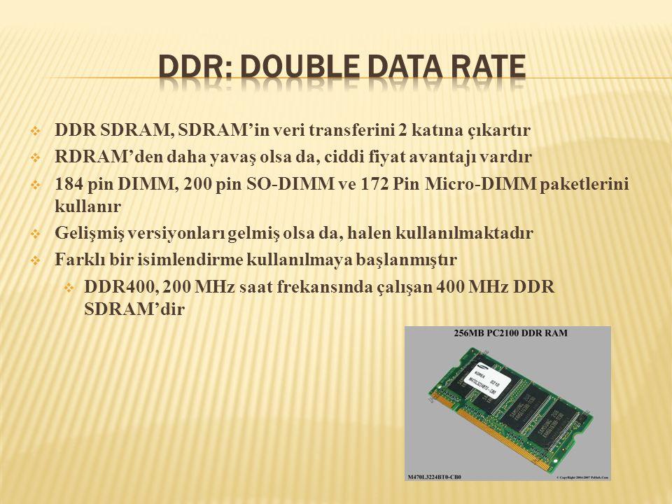  DDR SDRAM, SDRAM'in veri transferini 2 katına çıkartır  RDRAM'den daha yavaş olsa da, ciddi fiyat avantajı vardır  184 pin DIMM, 200 pin SO-DIMM v