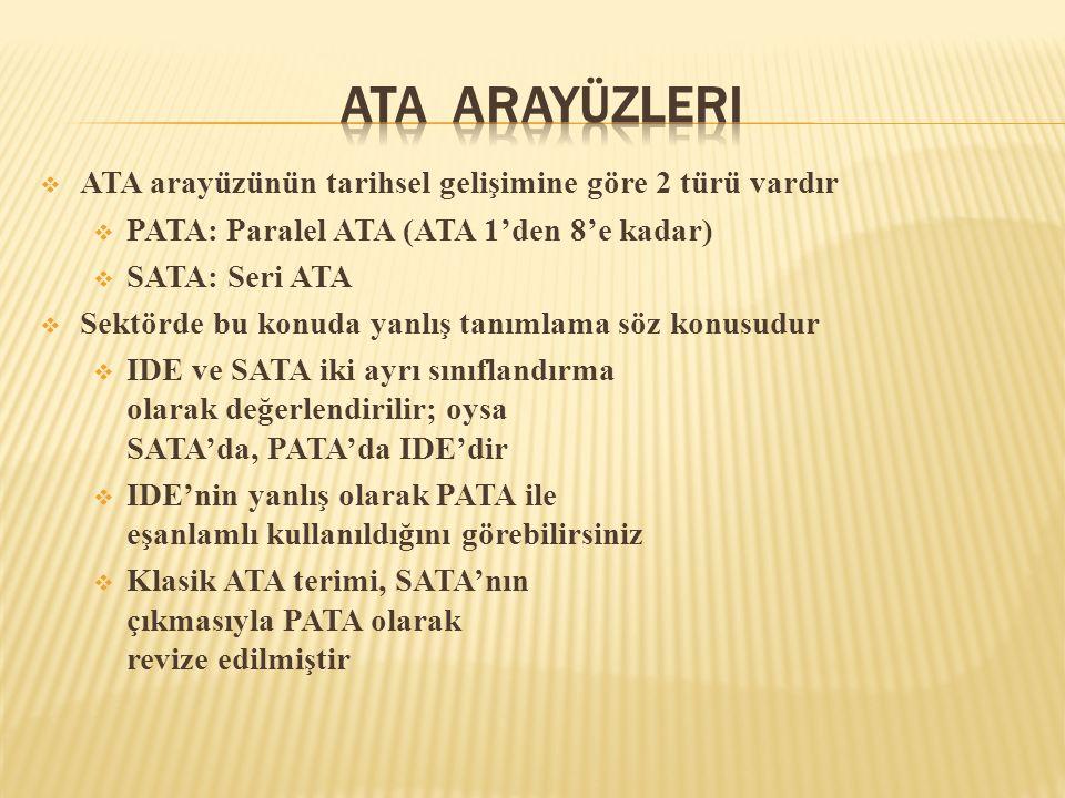  ATA arayüzünün tarihsel gelişimine göre 2 türü vardır  PATA: Paralel ATA (ATA 1'den 8'e kadar)  SATA: Seri ATA  Sektörde bu konuda yanlış tanımla