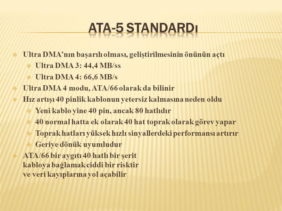  Ultra DMA'nın başarılı olması, geliştirilmesinin önünün açtı  Ultra DMA 3: 44,4 MB/ss  Ultra DMA 4: 66,6 MB/s  Ultra DMA 4 modu, ATA/66 olarak da