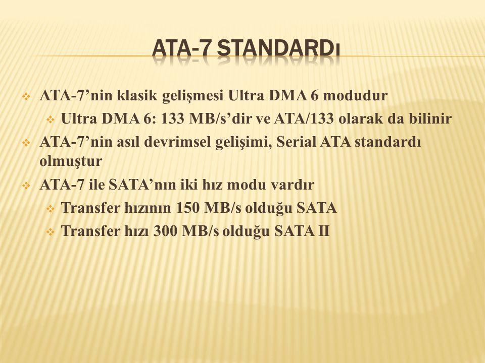  ATA-7'nin klasik gelişmesi Ultra DMA 6 modudur  Ultra DMA 6: 133 MB/s'dir ve ATA/133 olarak da bilinir  ATA-7'nin asıl devrimsel gelişimi, Serial