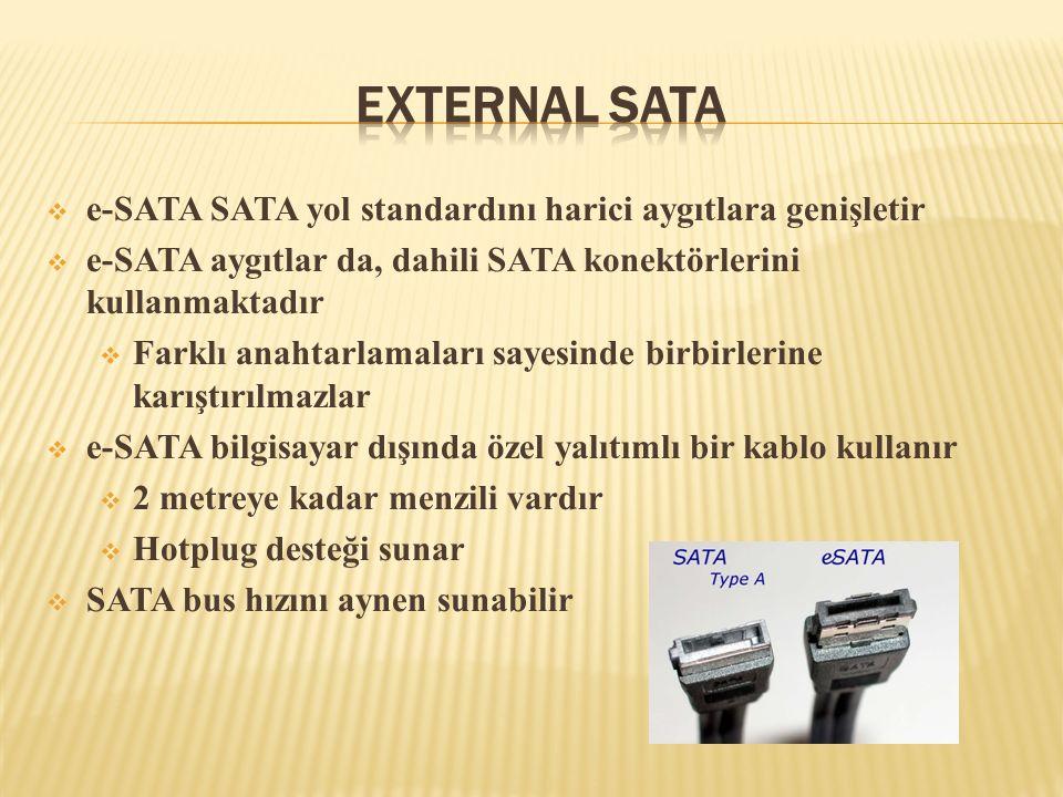  e-SATA SATA yol standardını harici aygıtlara genişletir  e-SATA aygıtlar da, dahili SATA konektörlerini kullanmaktadır  Farklı anahtarlamaları say