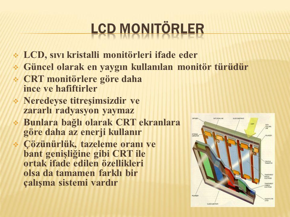  LCD, sıvı kristalli monitörleri ifade eder  Güncel olarak en yaygın kullanılan monitör türüdür  CRT monitörlere göre daha ince ve hafiftirler  Ne