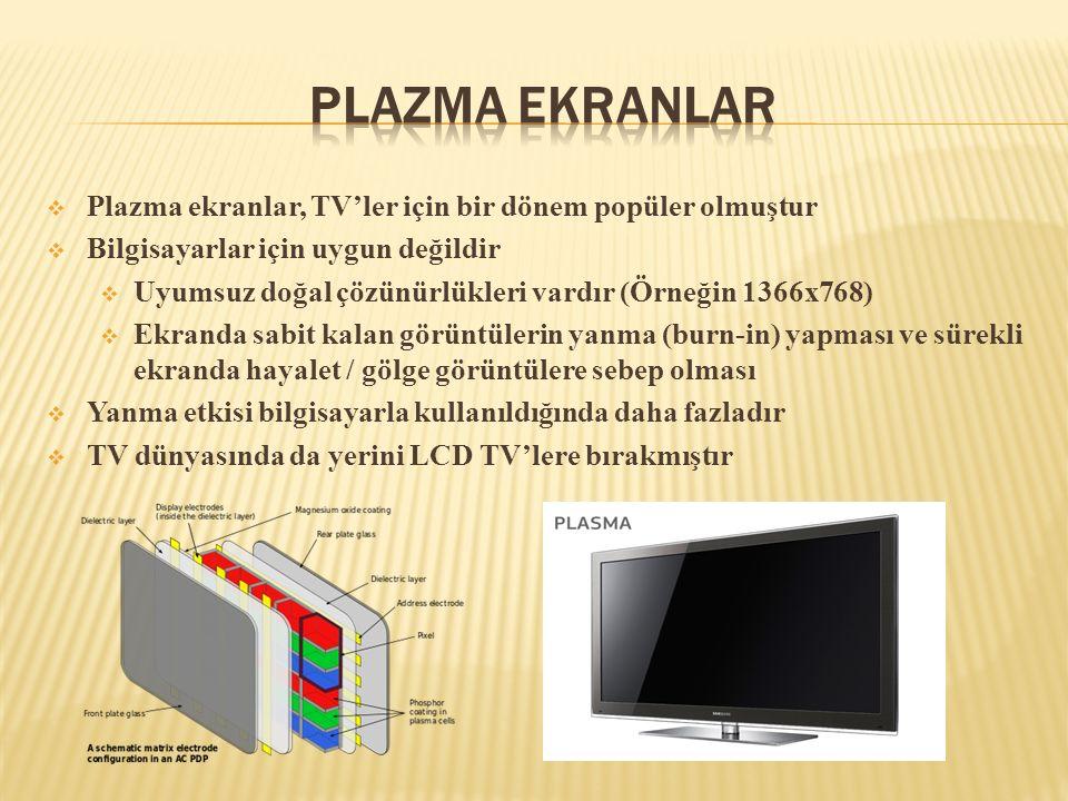  Plazma ekranlar, TV'ler için bir dönem popüler olmuştur  Bilgisayarlar için uygun değildir  Uyumsuz doğal çözünürlükleri vardır (Örneğin 1366x768)