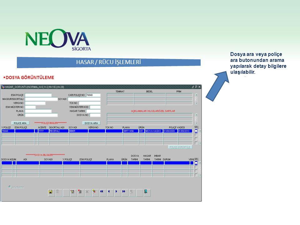 . HASAR / RÜCU İŞLEMLERİ DOSYA GÖRÜNTÜLEME Dosya ara veya poliçe ara butonundan arama yapılarak detay bilgilere ulaşılabilir.